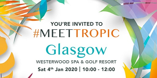 #MEETTROPIC ROADSHOW GLASGOW