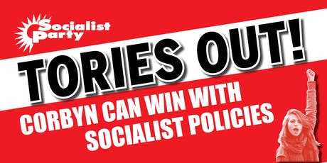 Tories out! Corbyn can win with socialist policies tickets