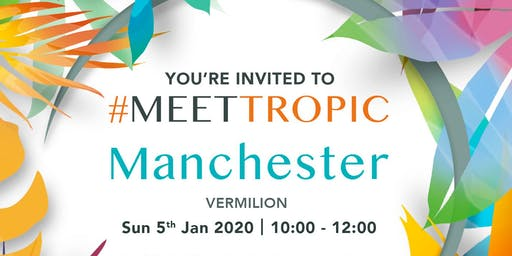 #MEETTROPIC ROADSHOW MANCHESTER