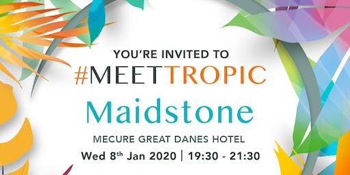 #MEETTROPIC ROADSHOW MAIDSTONE
