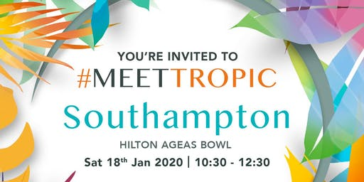 #MEETTROPIC ROADSHOW SOUTHAMPTON