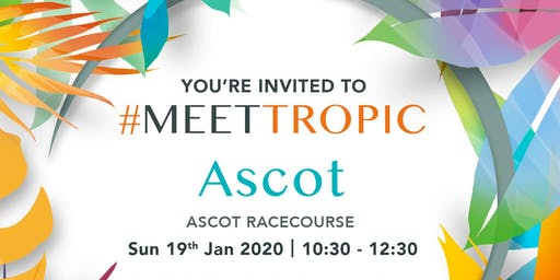 #MEETTROPIC ROADSHOW ASCOT