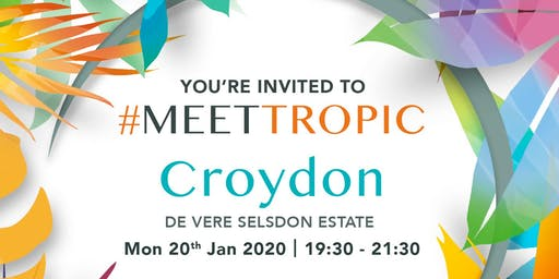 #MEETTROPIC ROADSHOW CROYDON