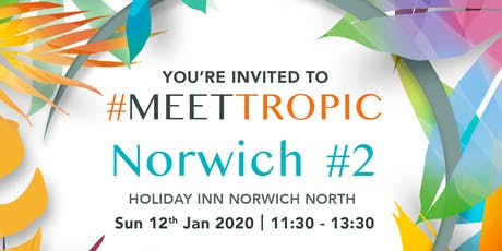 #MEETTROPIC ROADSHOW NORWICH #2 tickets