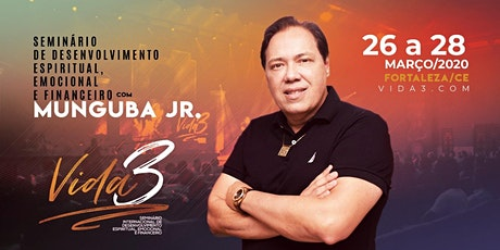 63º VIDA 3 - FORTALEZA - Seminário de Desenvolvimento Espiritual, Emocional e Financeiro bilhetes