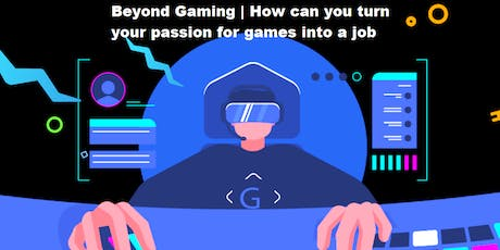 Beyond the Game | Turning your passion for video games into a job tickets