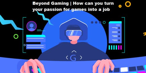 Beyond the Game | Turning your passion for video games into a job