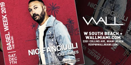 Nic Fanciulli + Kaz James at WALL Lounge Miami Art Basel Week 2019 tickets