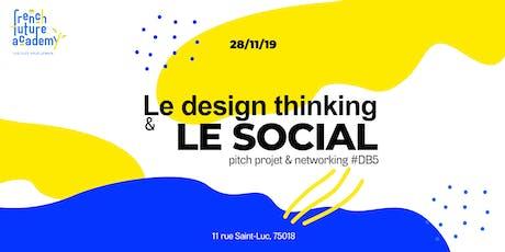 Le Design Thinking & le social : PROJET & NETWORKING #DB5 billets
