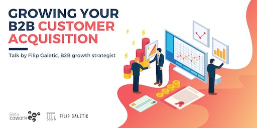 Growing Your B2B Customer Acquisition in 2020 - Talk by Filip Galetic