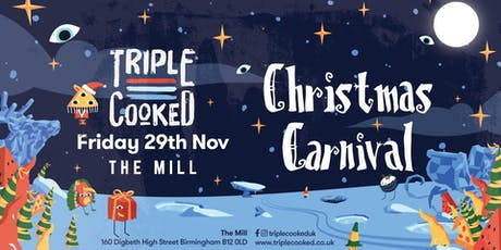 Triple Cooked - Christmas Carnival (The Mill, Birmingham) tickets