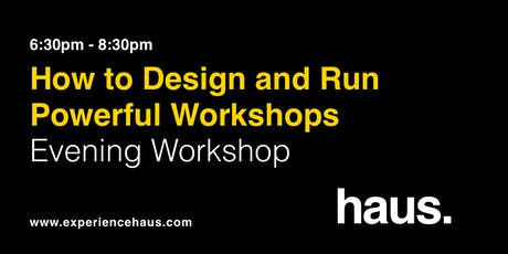 How to Design and Run Powerful Workshops - Evening Workshop by Experience Haus tickets