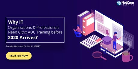 Webinar - Why IT Organizations & Professionals Need Citrix ADC Training before 2020 Arrives? tickets