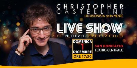 LIVE SHOW: IL NUOVO SPETTACOLO DI CHRISTOPHER CASTELLINI - SAN BONIFACIO biglietti