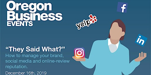 """They said what?"": How to manage your brand, social media and online-review reputation."
