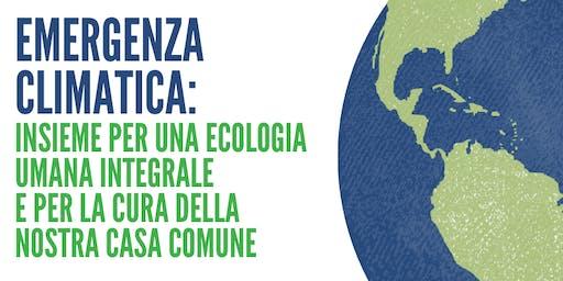 Emergenza Climatica: Insieme per una Ecologia Umana Integrale e la Cura della Nostra Casa Comune