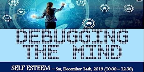 DEBUGGING THE MIND – SELF ESTEEM – A Workshop tickets