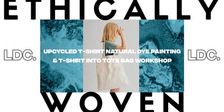 LDC x Ethically Woven: Natural Tie - Dye Upcycled T-shirt + Tote  Workshop tickets