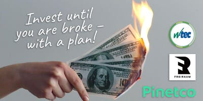 Invest until you are broke – with a plan!