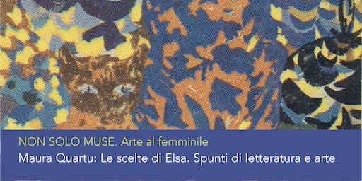 Maura Quartu: Le scelte di Elsa. Spunti di letteratura e arte.