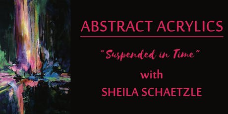 Abstract Acrylics with Sheila Schaetzle tickets