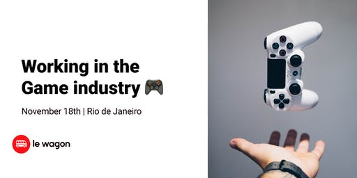 Working in the Game Industry | Le Wagon Rio Coding Bootcamp
