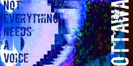 Not Everything Needs a Voice (Ottawa) tickets