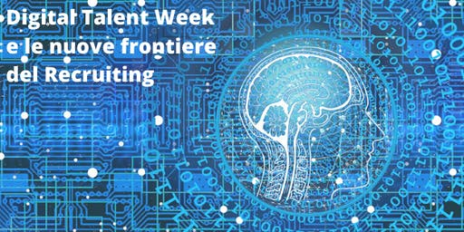 Digital Talent Week e le nuove frontiere del Recruiting