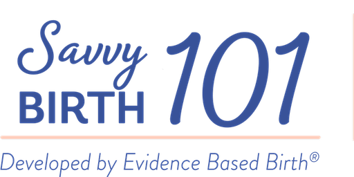 Evidence Based Birth® Savvy Birth 101