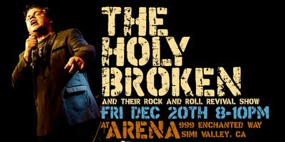 THE HOLY BROKEN at ARENA Simi Valley (w/ their Rock and Roll Revival Show)