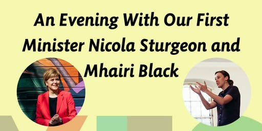 An Evening With Our First Minister Nicola Sturgeon and Mhairi Black