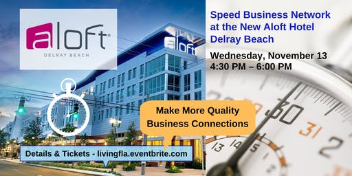 4:30 PM Business Speed Network at the New Aloft Hotel Delray Beach
