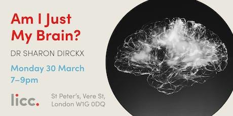 Am I Just My Brain? tickets