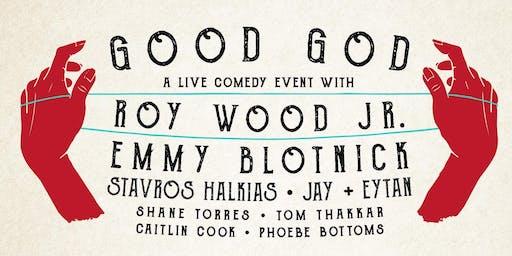 Good God w/ Roy Wood JR, Emmy Blotnick, Stavros Halkias, Jay & Eytan