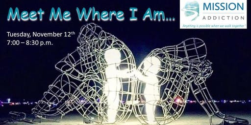 Meet Me Where I Am - Mission Addiction Support Meeting