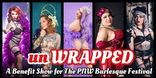 unWRAPPED - A Benefit Show for The PNW Burlesque Festival