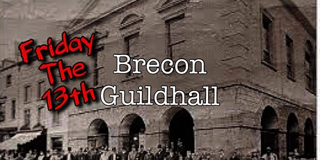 Friday the 13th at Brecon Guildhall  - Ghost hunt tickets