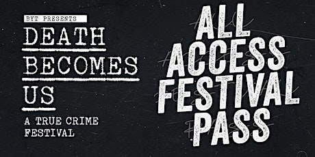 2020 ALL ACCESS PASS Death Becomes Us: True Crime Festival NYC tickets