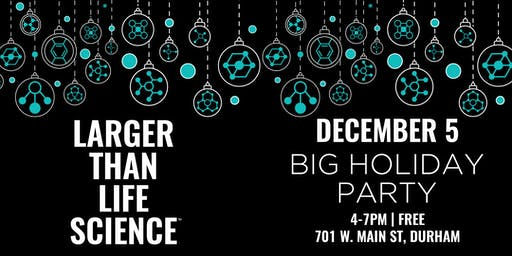 LARGER THAN LIFE SCIENCE | Big Holiday Party