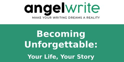 Become UNFORGETTABLE: Your Life-Your Story Writing Workshop