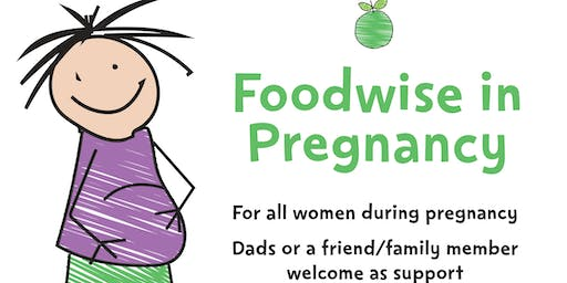 Foodwise in Pregnancy - 1 hour 'taster' session
