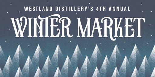 Westland Distillery's 4th Annual Winter Market