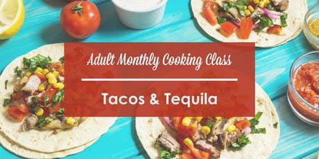 Adult Monthly Cooking Classes - Tacos and Tequila tickets