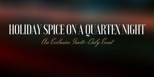 Holiday Spice on a Quartex Night (Exclusive Event)