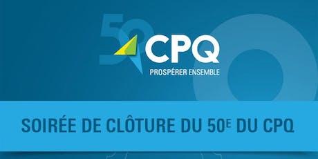 Soirée de clôture du 50e anniversaire du CPQ billets
