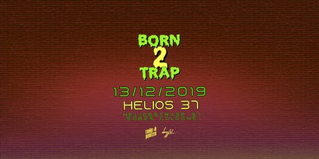 Born2Trap @Helios37 // CGN // 13.12 Tickets