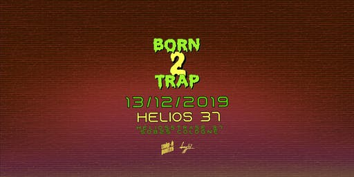 Born2Trap @Helios37 // CGN // 13.12