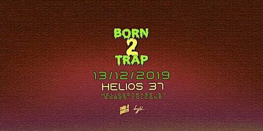 Born2Trap @Helios37 // CGN // 13.12