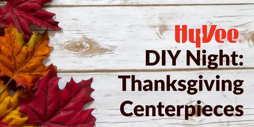 DIY Night at Hy-Vee: Thanksgiving Centerpieces