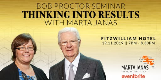 Bob Proctor Workshop - Thinking Into Results - with Marta Janas